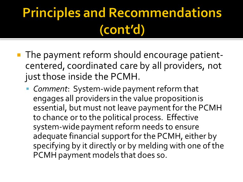  The payment reform should encourage patient- centered, coordinated care by all providers, not just those inside the PCMH.  Comment: System-wide pay