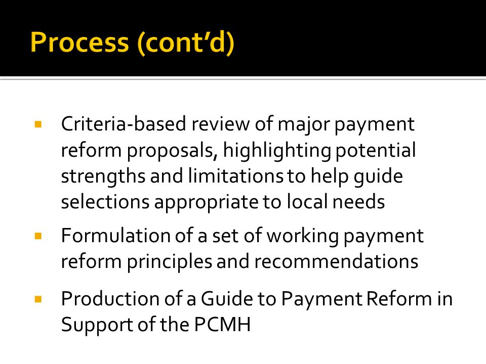  Criteria-based review of major payment reform proposals, highlighting potential strengths and limitations to help guide selections appropriate to lo