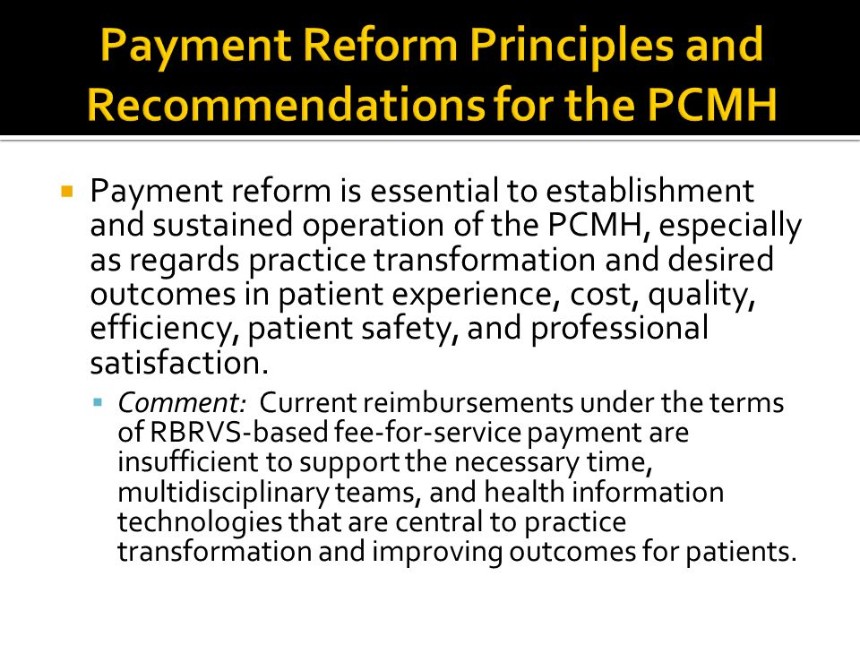  Payment reform is essential to establishment and sustained operation of the PCMH, especially as regards practice transformation and desired outcomes
