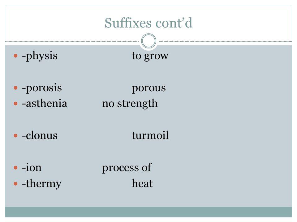 Suffixes cont'd -kinesiamovement; motion -trophynourishment; growth -thermyheat -plasiadevelopment; formation