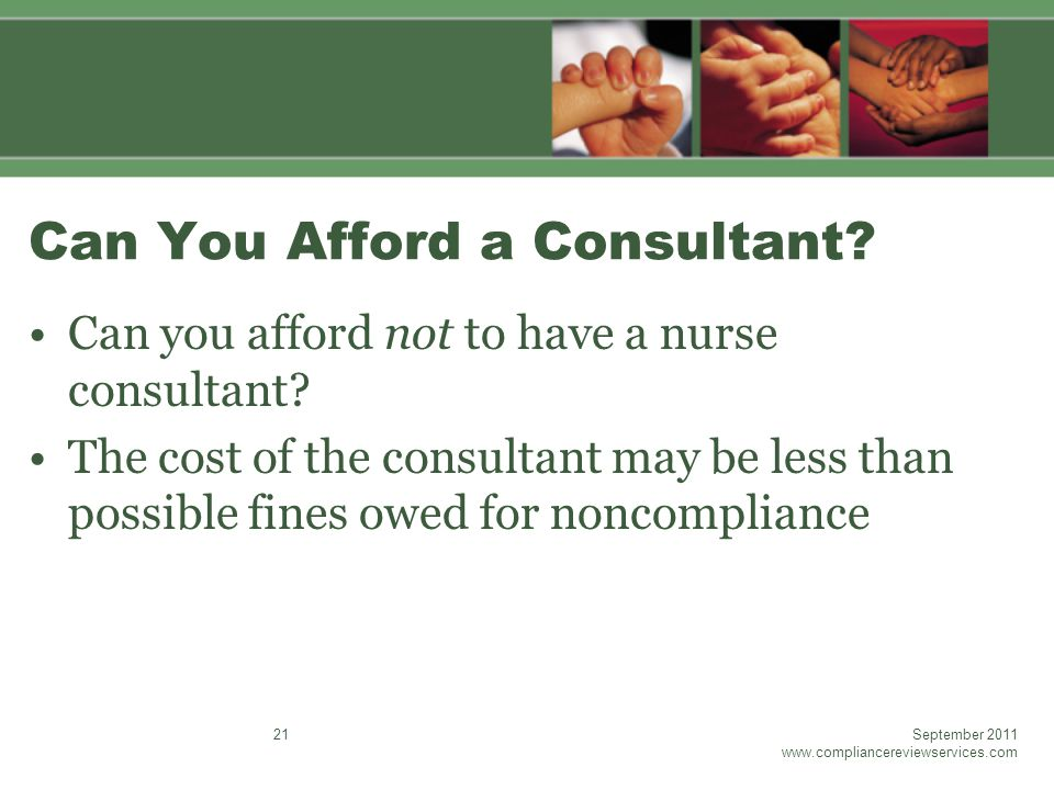 Can You Afford a Consultant. Can you afford not to have a nurse consultant.