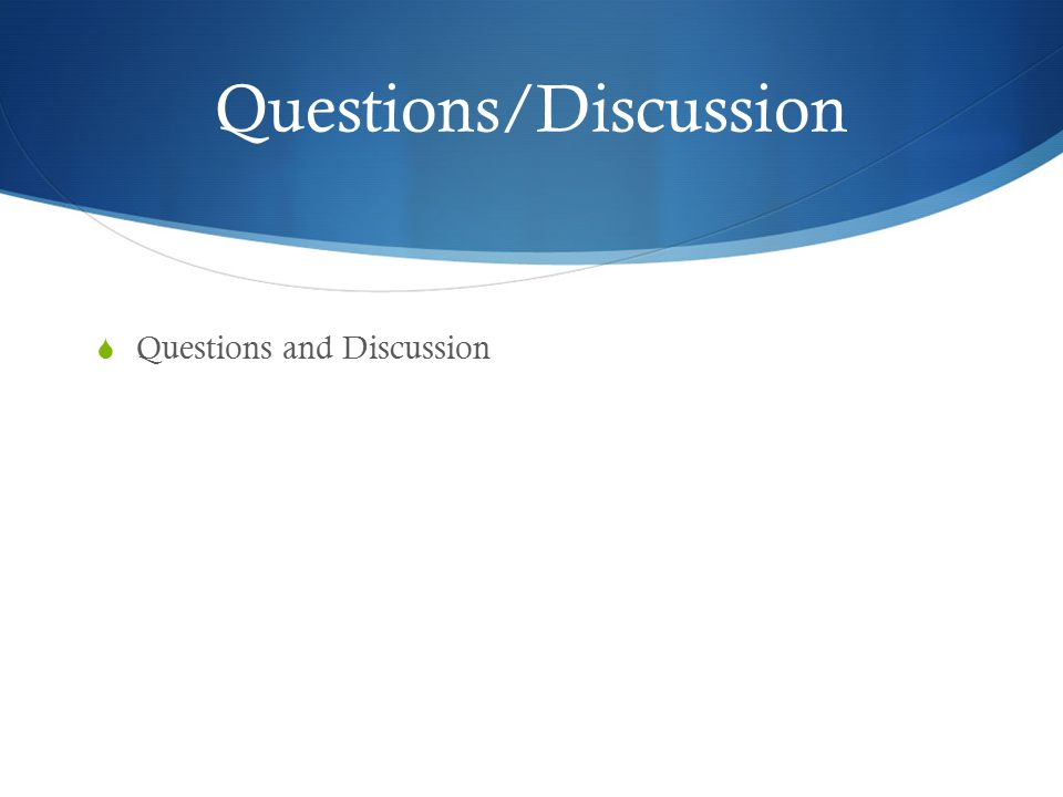 Questions/Discussion  Questions and Discussion