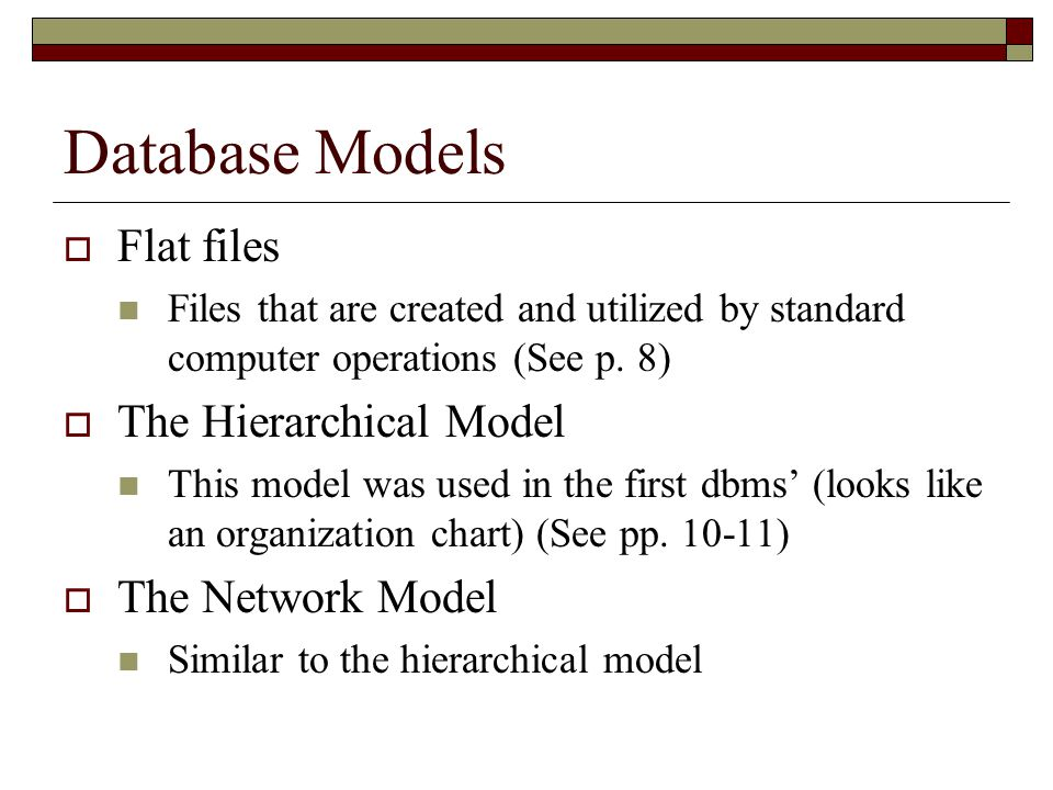 Database Models  Flat files Files that are created and utilized by standard computer operations (See p.