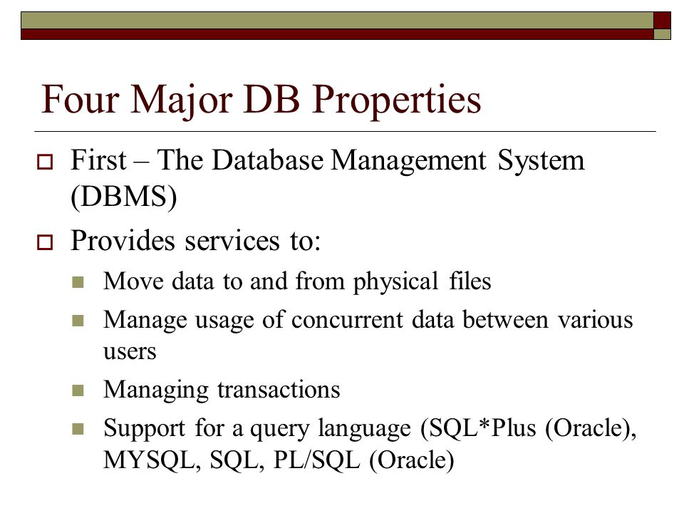 Four Major DB Properties (Cont'd)  Procedures for Backup and Recovery of the database  Security