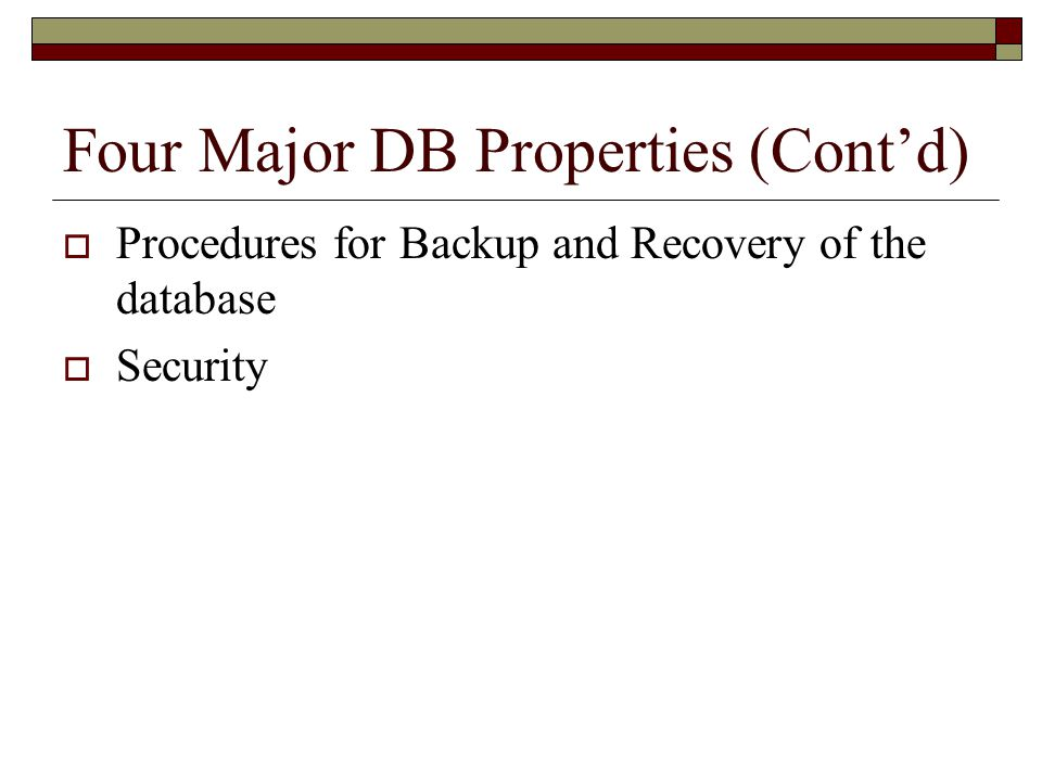 Four Major DB Properties (Cont'd)  Procedures for Backup and Recovery of the database  Security