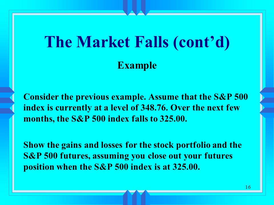 16 The Market Falls (cont'd) Example Consider the previous example.