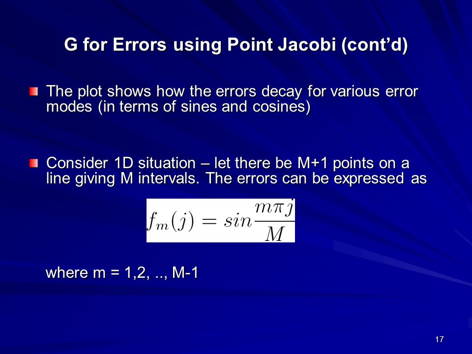 17 G for Errors using Point Jacobi (cont'd) The plot shows how the errors decay for various error modes (in terms of sines and cosines) Consider 1D si