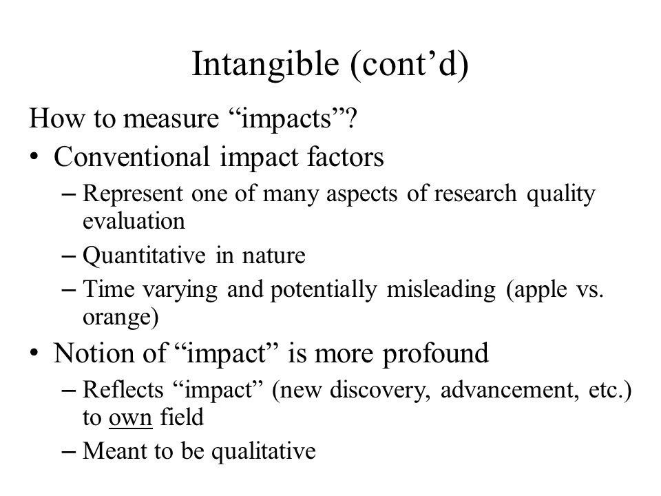 Intangible (cont'd) How to measure impacts .