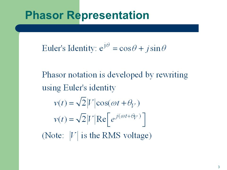 4 Phasor Representation, cont'd (Note: Some texts use boldface type for complex numbers, or bars on the top )