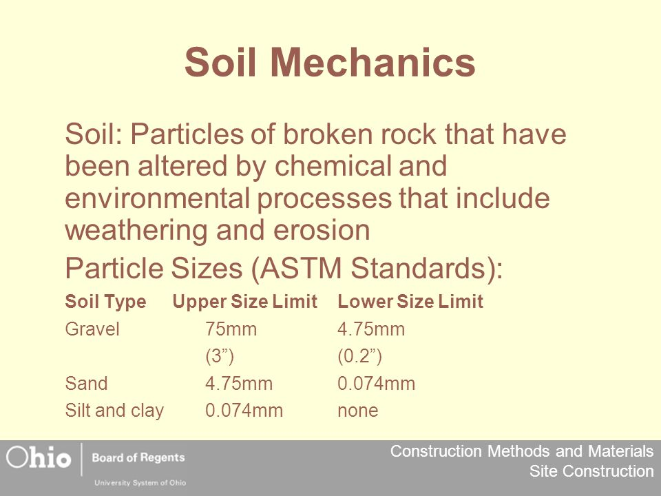 Construction Methods and Materials Site Construction Soil Mechanics Soil: Particles of broken rock that have been altered by chemical and environmenta
