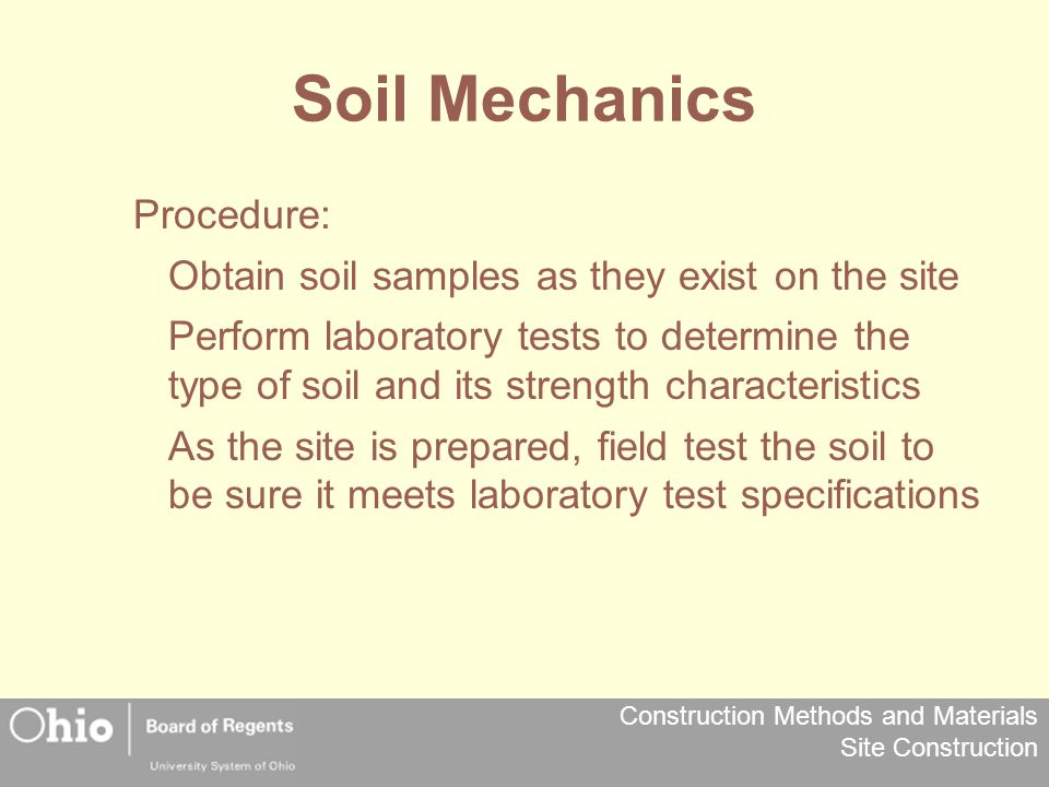 Construction Methods and Materials Site Construction Soil Mechanics Procedure: Obtain soil samples as they exist on the site Perform laboratory tests