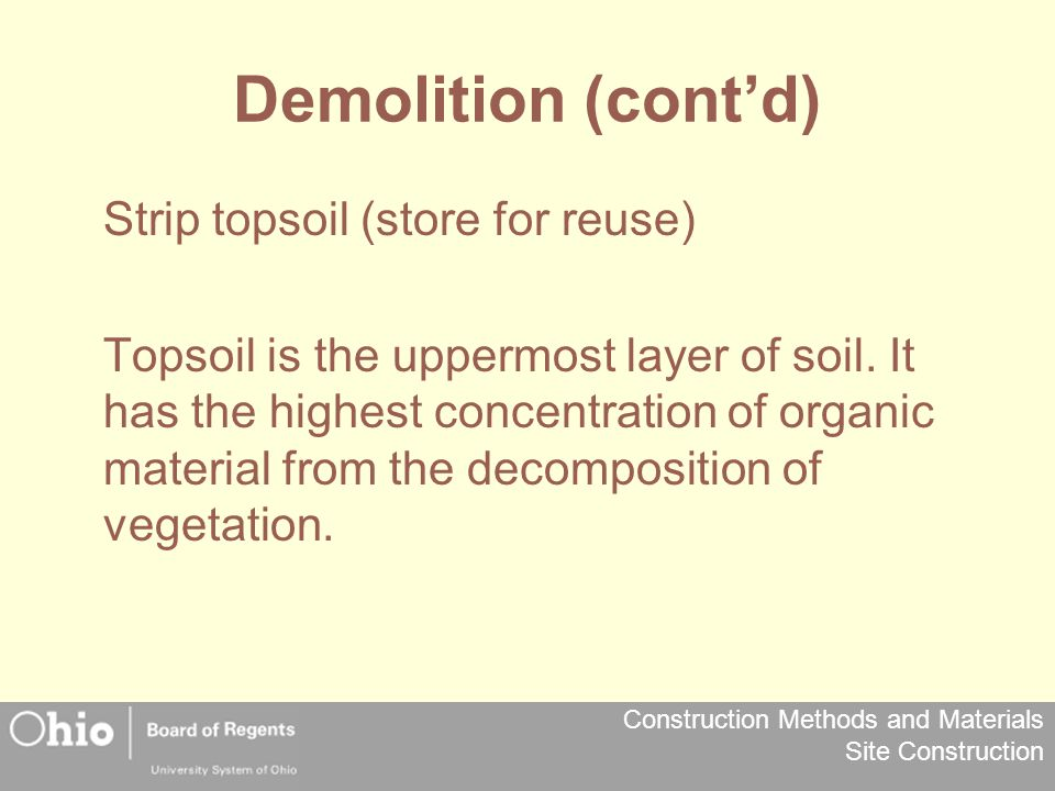 Construction Methods and Materials Site Construction Demolition (cont'd) Strip topsoil (store for reuse) Topsoil is the uppermost layer of soil. It ha