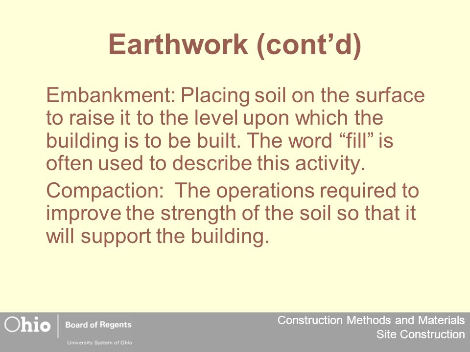 Construction Methods and Materials Site Construction Earthwork (cont'd) Embankment: Placing soil on the surface to raise it to the level upon which th