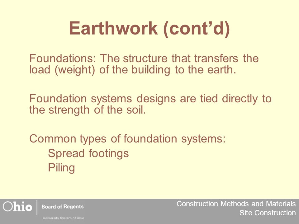 Construction Methods and Materials Site Construction Earthwork (cont'd) Foundations: The structure that transfers the load (weight) of the building to