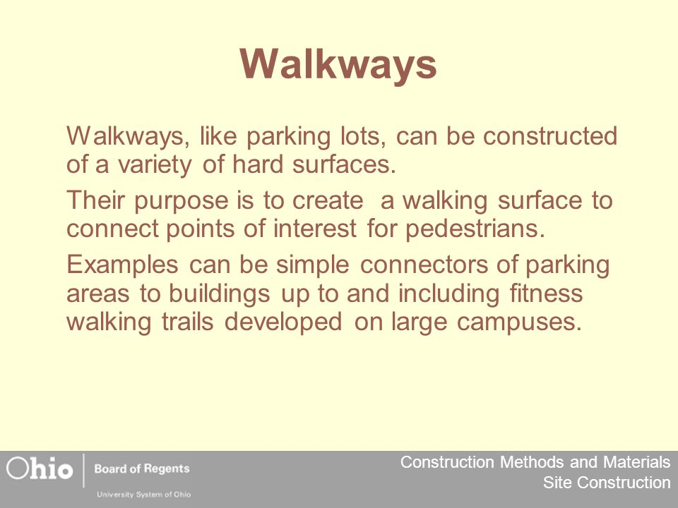 Construction Methods and Materials Site Construction Walkways Walkways, like parking lots, can be constructed of a variety of hard surfaces. Their pur