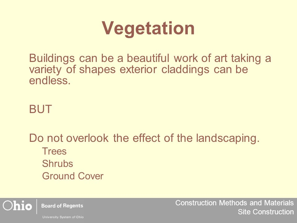 Construction Methods and Materials Site Construction Vegetation Buildings can be a beautiful work of art taking a variety of shapes exterior claddings
