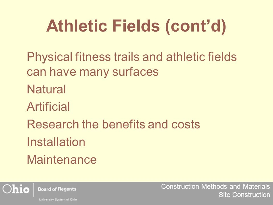 Construction Methods and Materials Site Construction Athletic Fields (cont'd) Physical fitness trails and athletic fields can have many surfaces Natur