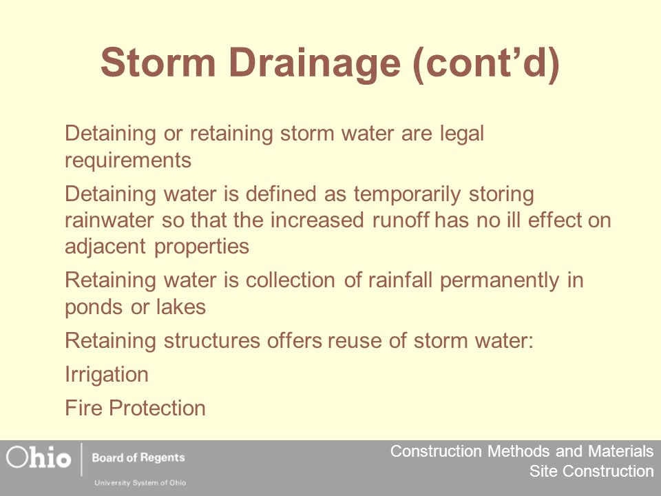 Construction Methods and Materials Site Construction Storm Drainage (cont'd) Detaining or retaining storm water are legal requirements Detaining water