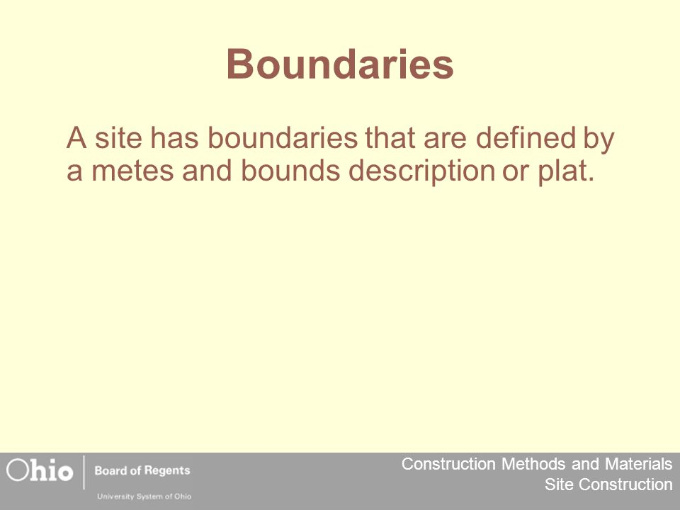 Construction Methods and Materials Site Construction Boundaries A site has boundaries that are defined by a metes and bounds description or plat.