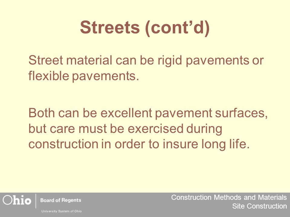 Construction Methods and Materials Site Construction Streets (cont'd) Street material can be rigid pavements or flexible pavements. Both can be excell