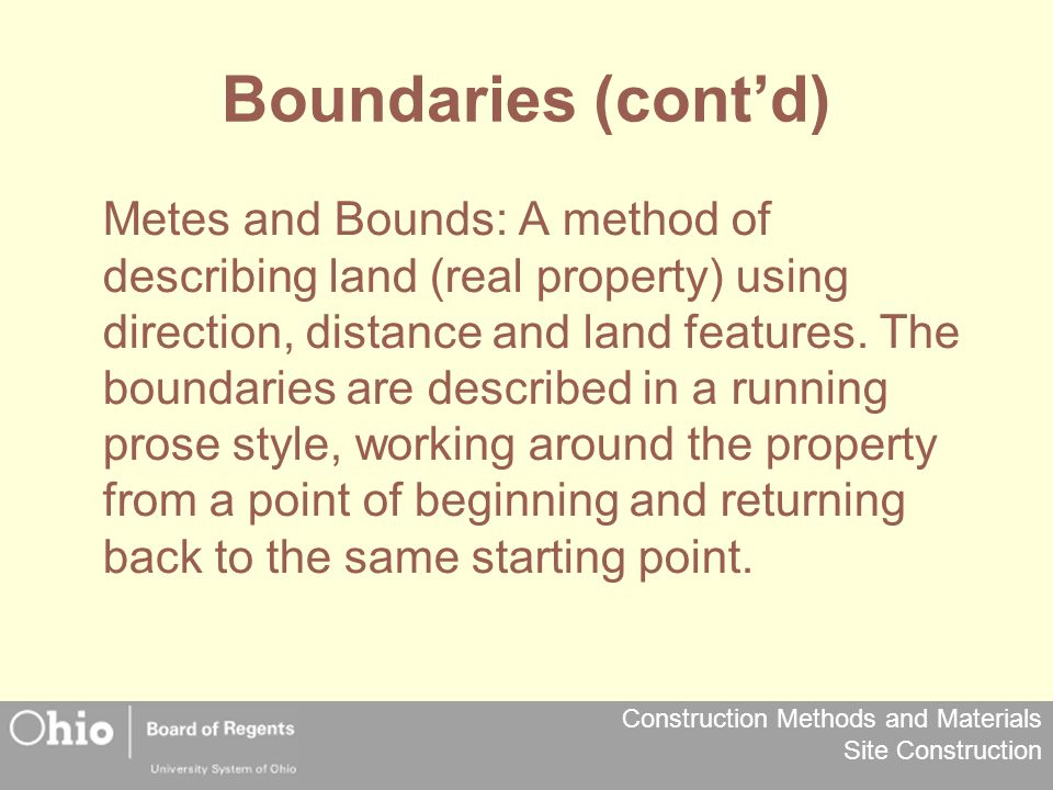 Construction Methods and Materials Site Construction Boundaries (cont'd) Plat: A drawing of a parcel of land (real property) drawn to scale, showing direction and distance of boundaries.