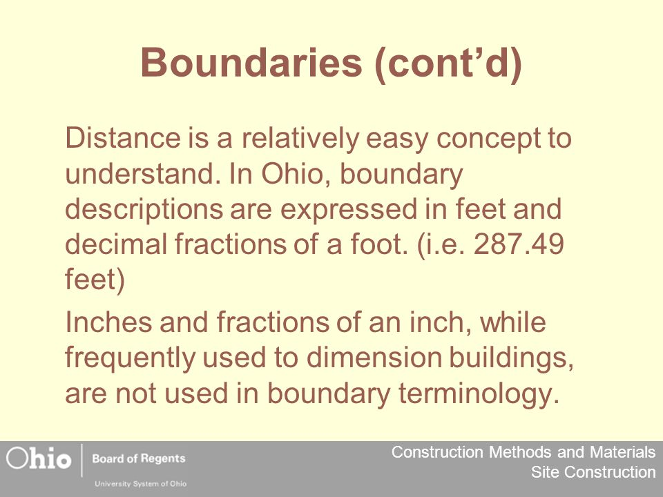 Construction Methods and Materials Site Construction Boundaries (cont'd) Distance is a relatively easy concept to understand. In Ohio, boundary descri