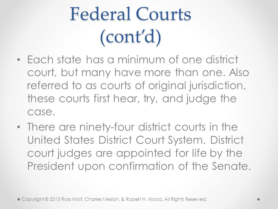 Each state has a minimum of one district court, but many have more than one. Also referred to as courts of original jurisdiction, these courts first h