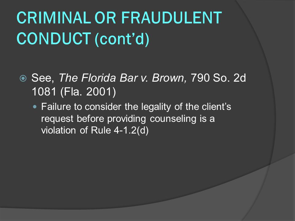 CRIMINAL OR FRAUDULENT CONDUCT (cont'd)  See, The Florida Bar v.