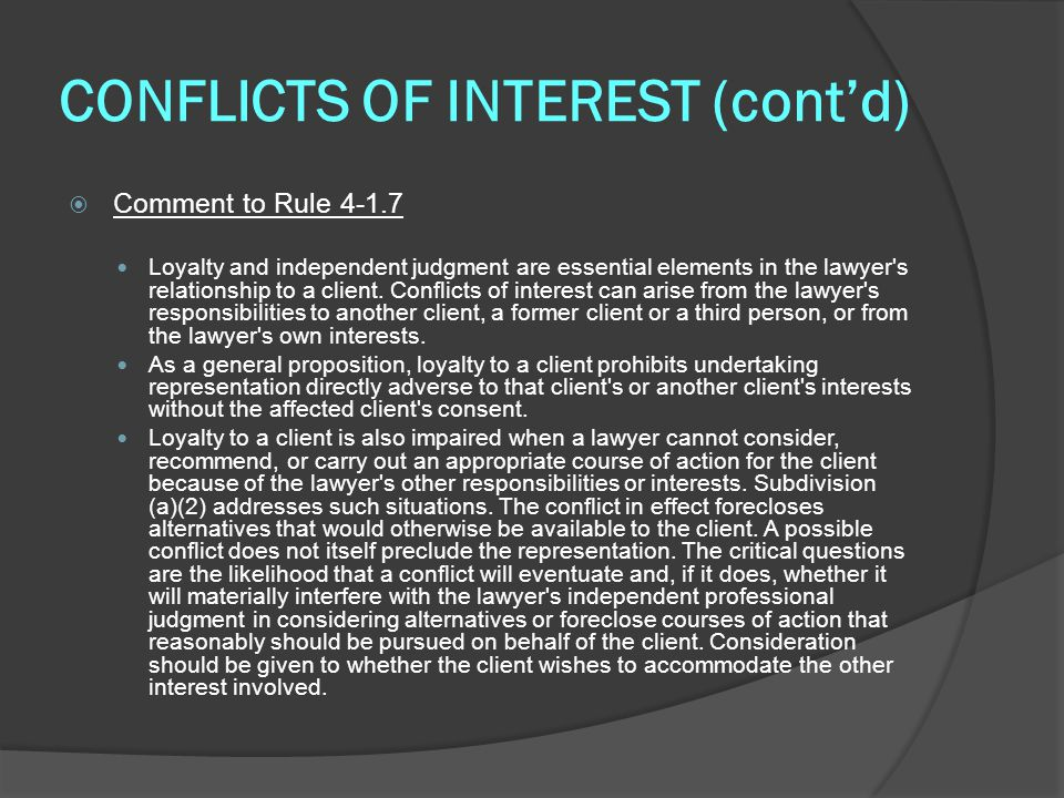 CONFLICTS OF INTEREST (cont'd)  Comment to Rule 4-1.7 Loyalty and independent judgment are essential elements in the lawyer s relationship to a client.