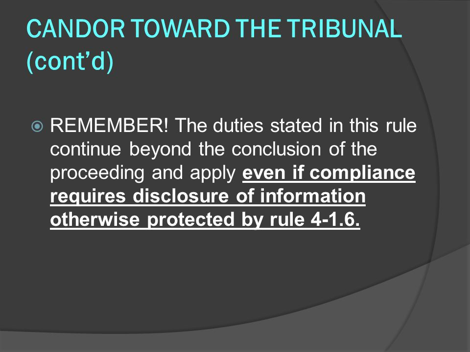 CANDOR TOWARD THE TRIBUNAL (cont'd)  REMEMBER.
