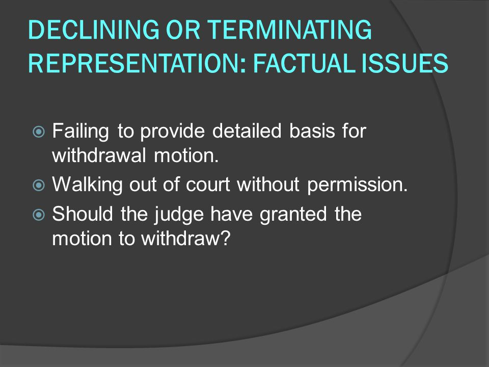 DECLINING OR TERMINATING REPRESENTATION: FACTUAL ISSUES  Failing to provide detailed basis for withdrawal motion.