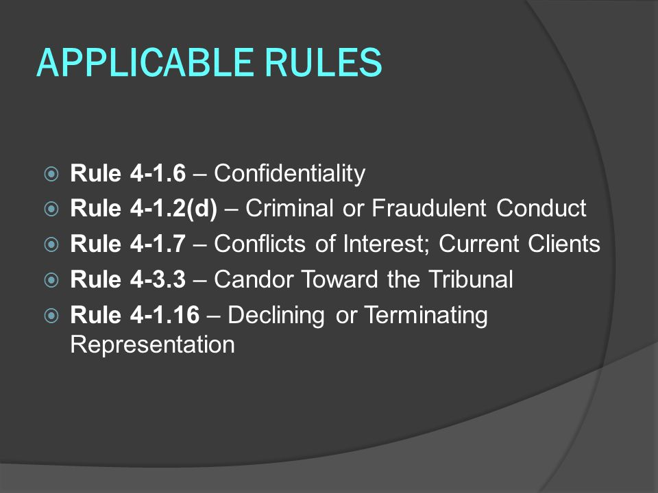 CANDOR TOWARD THE TRIBUNAL (cont'd)  Comment to Rule 4-3.3 (cont'd) The rule generally recognized is that, if necessary to rectify the situation, an advocate must disclose the existence of the client s deception to the court.
