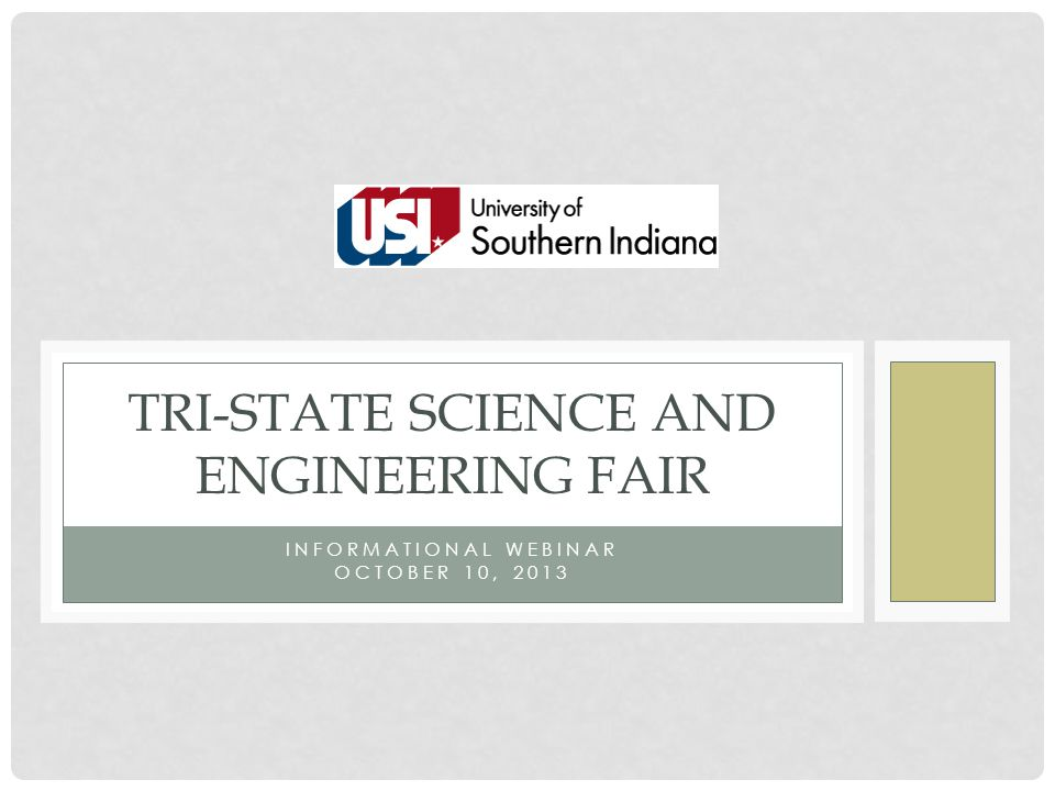 INFORMATIONAL WEBINAR OCTOBER 10, 2013 TRI-STATE SCIENCE AND ENGINEERING FAIR