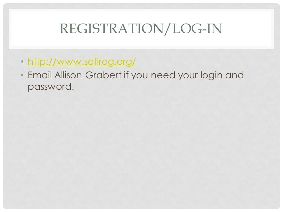 REGISTRATION/LOG-IN http://www.sefireg.org/ Email Allison Grabert if you need your login and password.