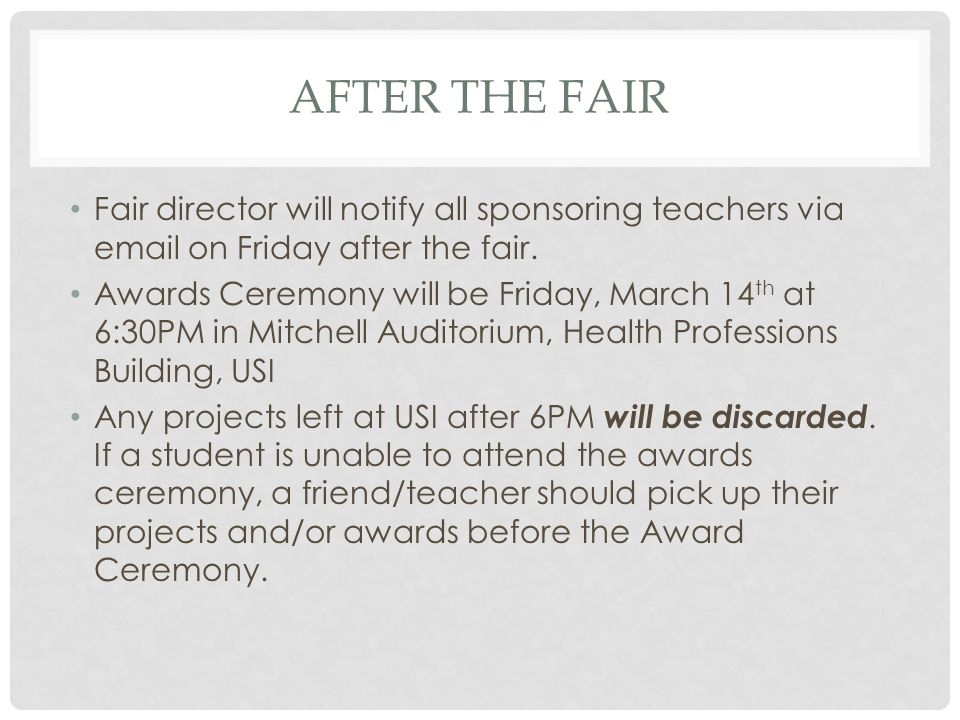 AFTER THE FAIR Fair director will notify all sponsoring teachers via email on Friday after the fair.