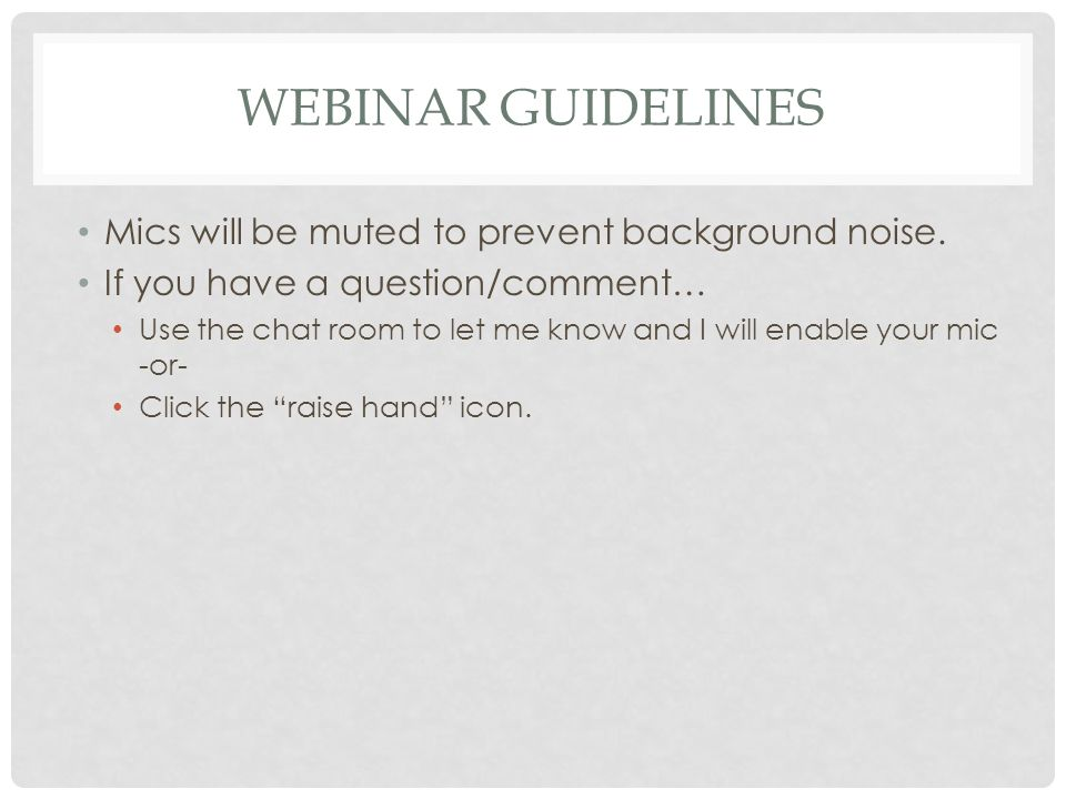 WEBINAR GUIDELINES Mics will be muted to prevent background noise.