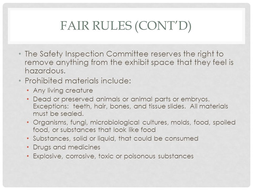 FAIR RULES (CONT'D) The Safety Inspection Committee reserves the right to remove anything from the exhibit space that they feel is hazardous.