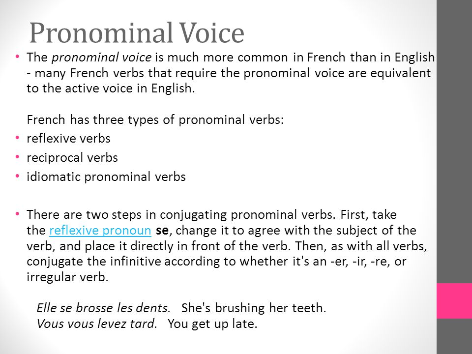 Pronominal Voice The pronominal voice is much more common in French than in English - many French verbs that require the pronominal voice are equivalent to the active voice in English.