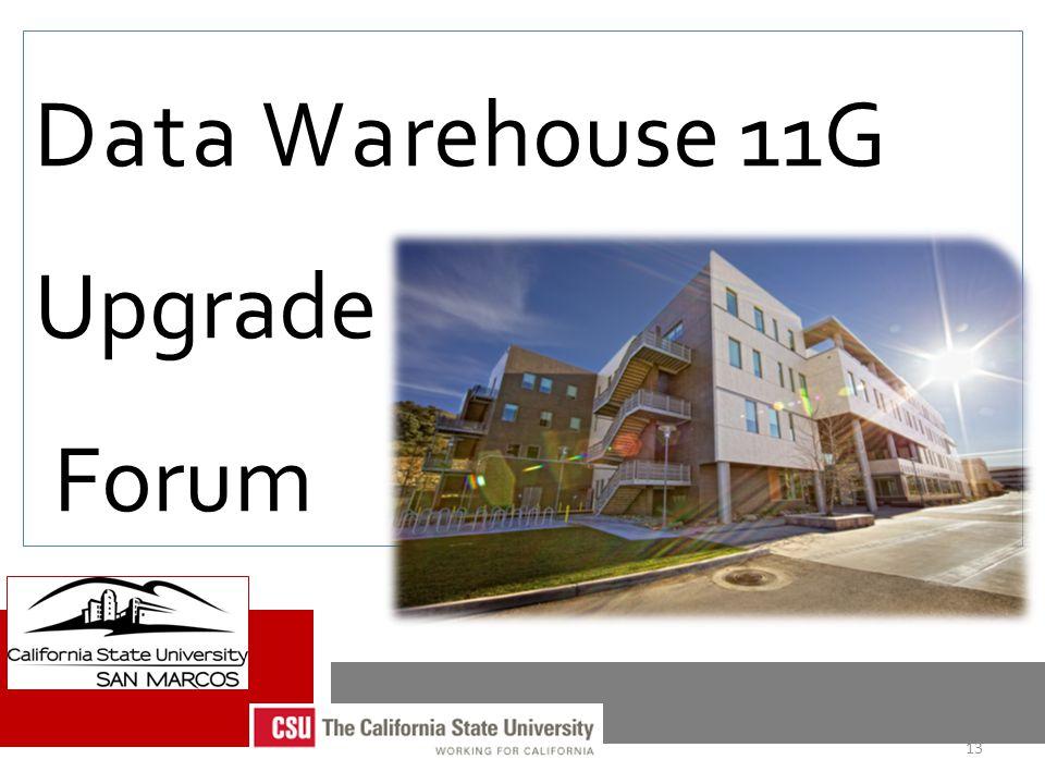 Data Warehouse 11G Upgrade Forum 13