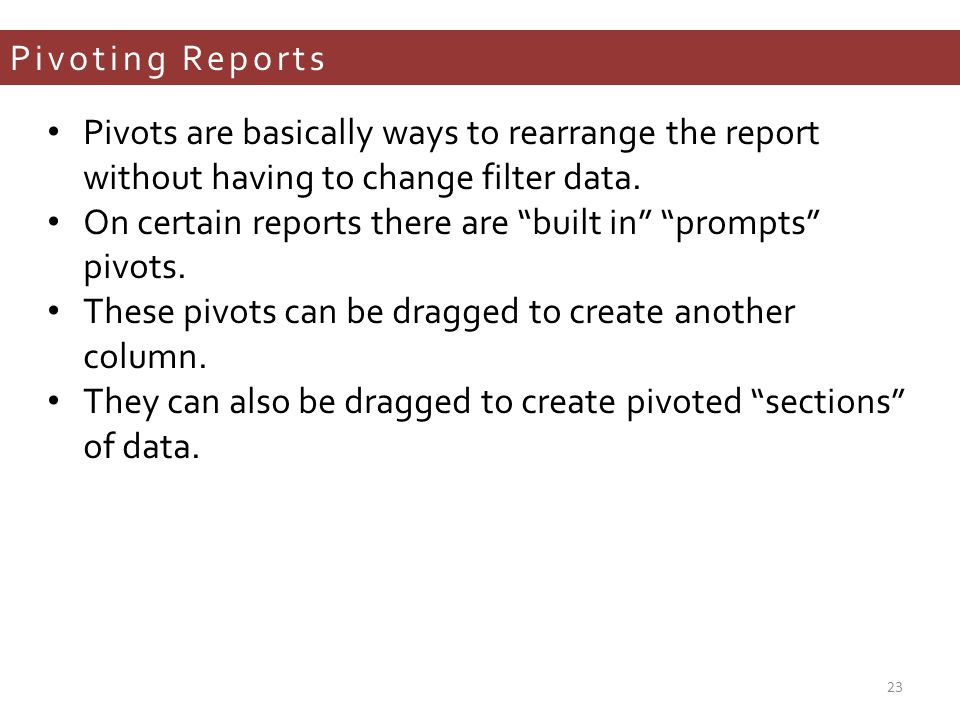 Pivoting Reports Pivots are basically ways to rearrange the report without having to change filter data.