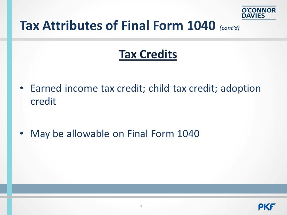 Tax Attributes of Final Form 1040 (cont'd) Tax Credits Earned income tax credit; child tax credit; adoption credit May be allowable on Final Form 1040 7