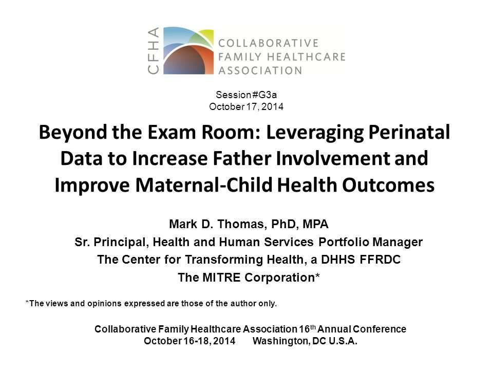 Beyond the Exam Room: Leveraging Perinatal Data to Increase Father Involvement and Improve Maternal-Child Health Outcomes Mark D. Thomas, PhD, MPA Sr.