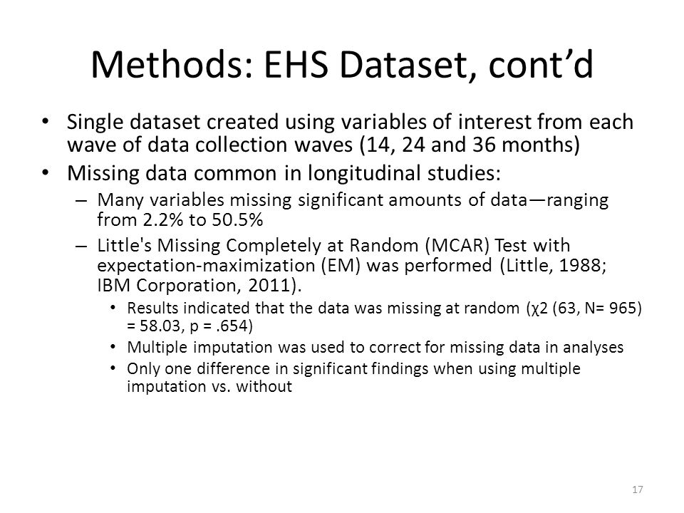 Methods: EHS Dataset, cont'd Single dataset created using variables of interest from each wave of data collection waves (14, 24 and 36 months) Missing