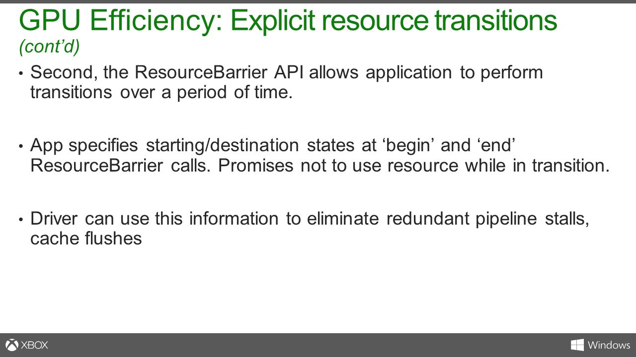 Second, the ResourceBarrier API allows application to perform transitions over a period of time. App specifies starting/destination states at 'begin'