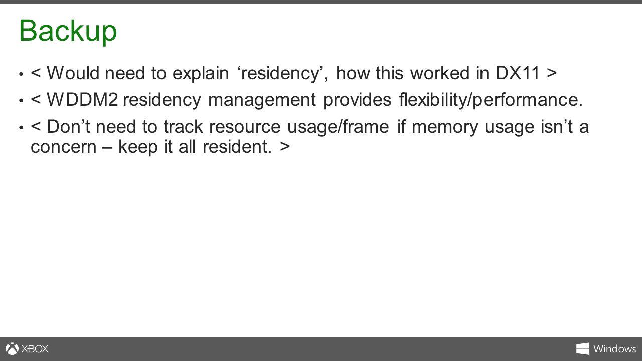 Backup < WDDM2 residency management provides flexibility/performance.