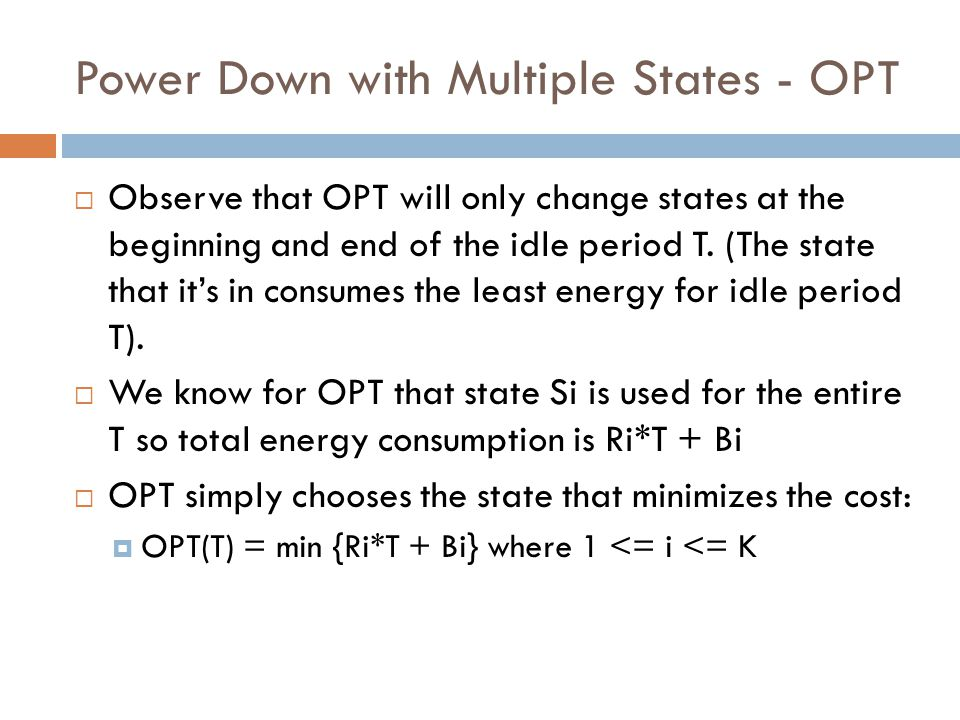 Power Down with Multiple States - OPT  Observe that OPT will only change states at the beginning and end of the idle period T.