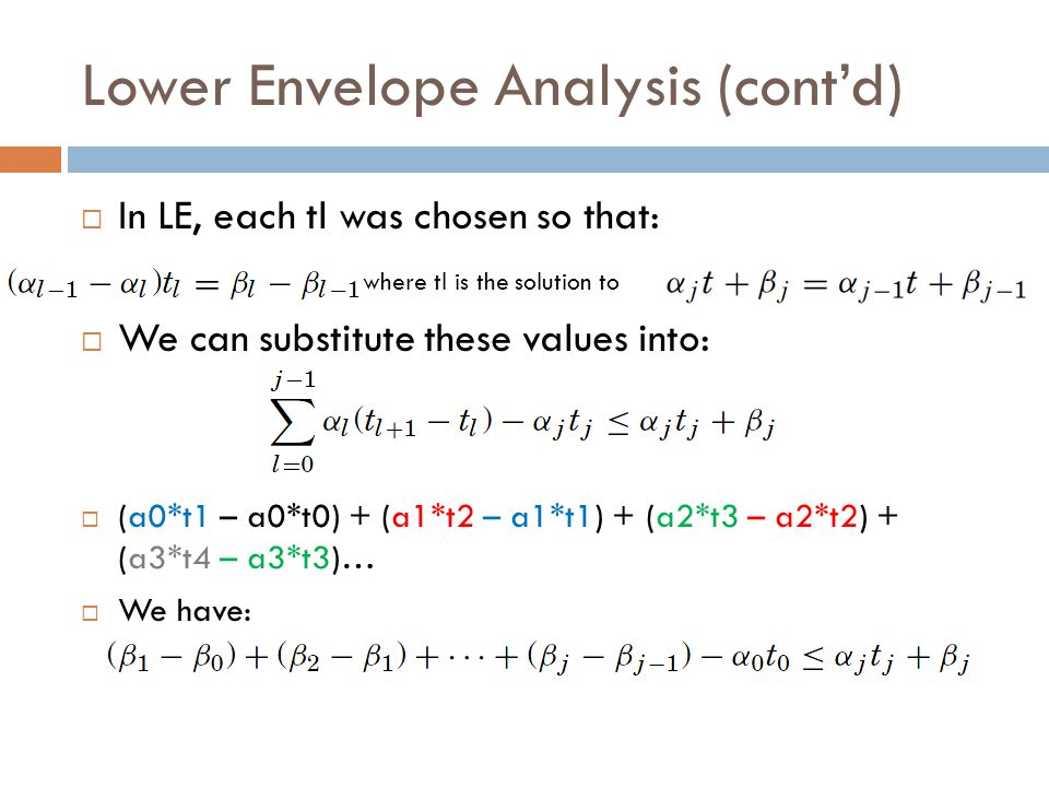 Lower Envelope Analysis (cont'd)  In LE, each tl was chosen so that:  where tl is the solution to  We can substitute these values into:  (a0*t1 – a0*t0) + (a1*t2 – a1*t1) + (a2*t3 – a2*t2) + (a3*t4 – a3*t3)…  We have: