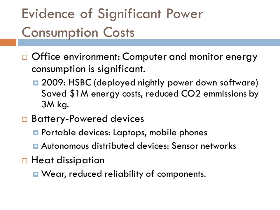 Evidence of Significant Power Consumption Costs  Office environment: Computer and monitor energy consumption is significant.  2009: HSBC (deployed n