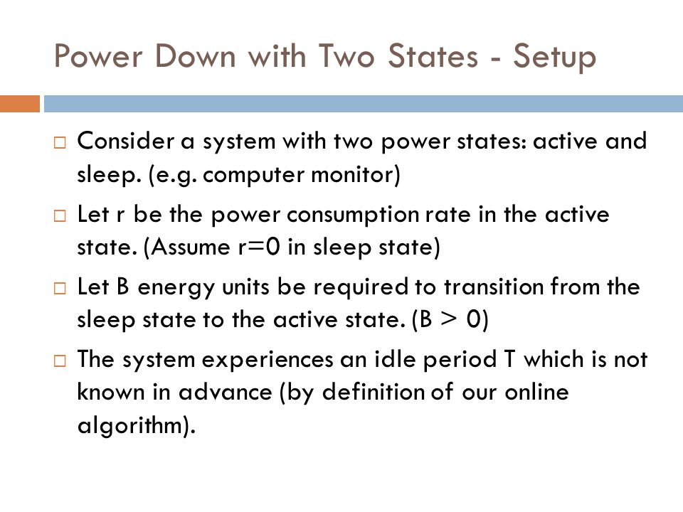 Power Down with Two States - Setup  Consider a system with two power states: active and sleep.