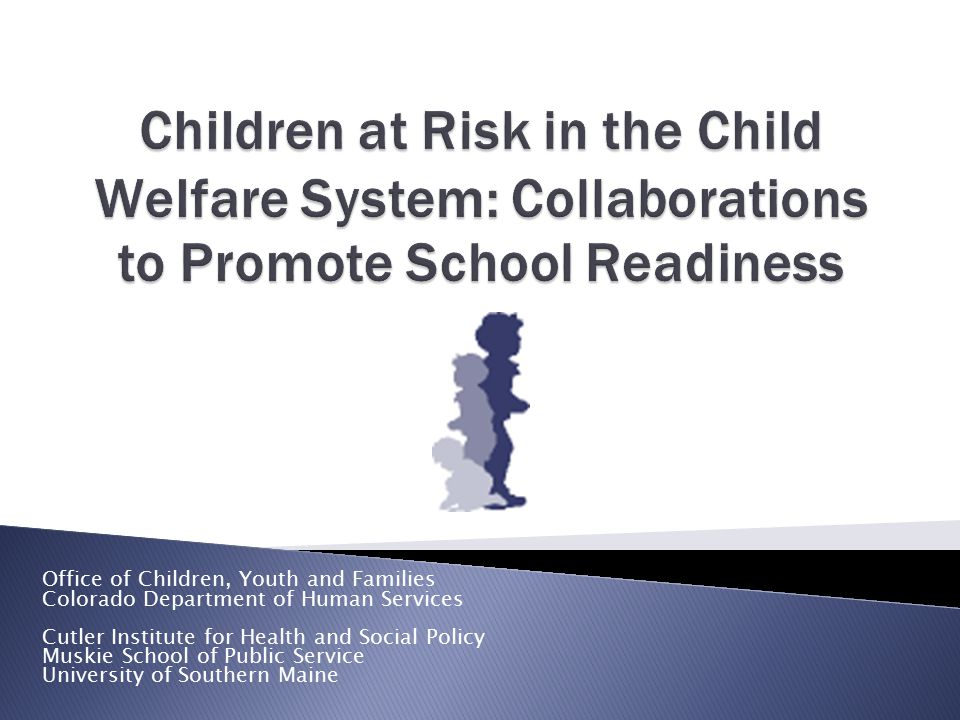 Office of Children, Youth and Families Colorado Department of Human Services Cutler Institute for Health and Social Policy Muskie School of Public Ser